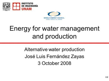 1/22 Energy for water management and production Alternative water production José Luis Fernández Zayas 3 October 2008.