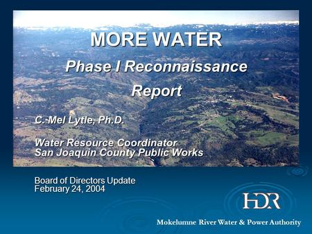 MORE WATER Phase I Reconnaissance Report C. Mel Lytle, Ph.D. Water Resource Coordinator San Joaquin County Public Works Board of Directors Update February.