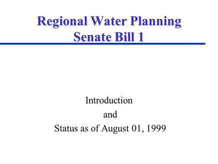 Regional Water Planning Senate Bill 1 Introduction and Status as of August 01, 1999.