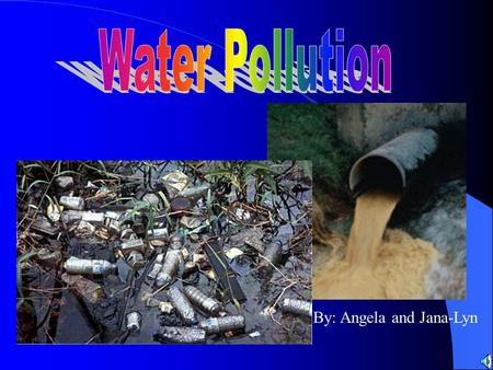 By: Angela and Jana-Lyn. Water pollution is is putting anything in lakes river streams or oceans, that doesnt belong there.