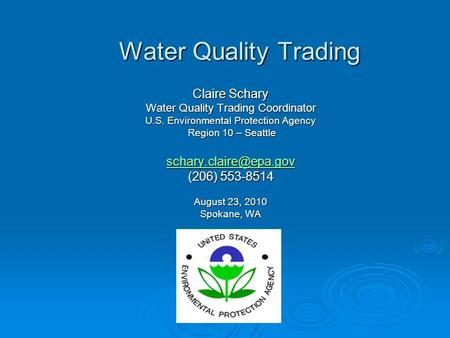 Water Quality Trading Claire Schary Water Quality Trading Coordinator U.S. Environmental Protection Agency Region 10 – Seattle Region 10 – Seattle