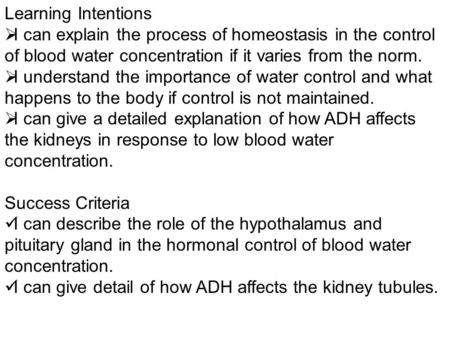 Learning Intentions I can explain the process of homeostasis in the control of blood water concentration if it varies from the norm. I understand the importance.