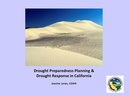 Drought Preparedness Planning & Drought Response in California Jeanine Jones, CDWR.