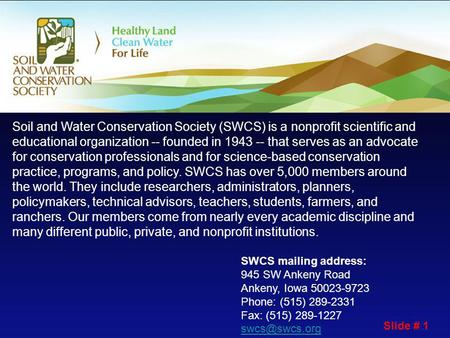 SWCS mailing address: 945 SW Ankeny Road Ankeny, Iowa 50023-9723 Phone: (515) 289-2331 Fax: (515) 289-1227  Soil and Water Conservation.