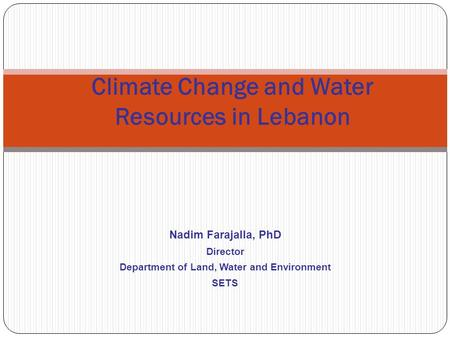 Climate Change and Water Resources in Lebanon Nadim Farajalla, PhD Director Department of Land, Water and Environment SETS.