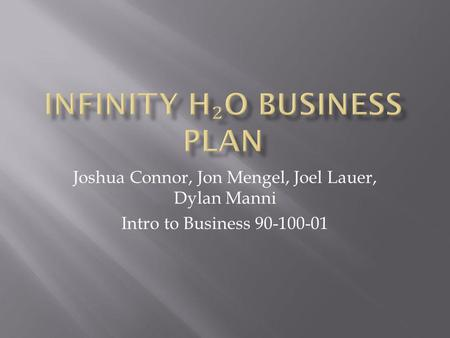 Joshua Connor, Jon Mengel, Joel Lauer, Dylan Manni Intro to Business 90-100-01.