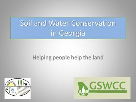 Soil and Water Conservation in Georgia Helping people help the land.