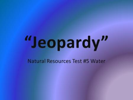 Natural Resources Test #5 Water. 111111 222222 333333 444444 555555.