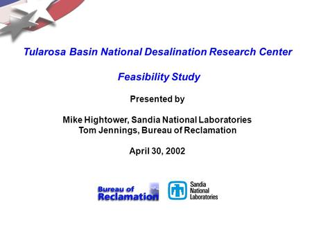 3.4-37.ppt Tularosa Basin National Desalination Research Center Feasibility Study Presented by Mike Hightower, Sandia National Laboratories Tom Jennings,