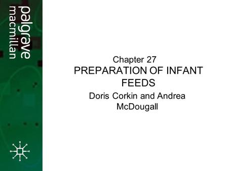 PREPARATION OF INFANT FEEDS Chapter 27 Doris Corkin and Andrea McDougall.