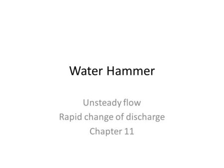 Unsteady flow Rapid change of discharge Chapter 11