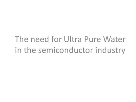 The need for Ultra Pure Water in the semiconductor industry.