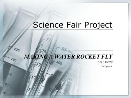 Science Fair Project MAKING A WATER ROCKET FLY DELL WENN 2nd grade.