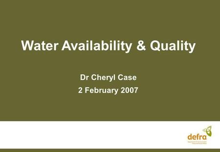 Water Availability & Quality Dr Cheryl Case 2 February 2007.