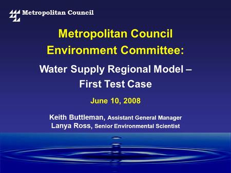 Metropolitan Council Water Supply Regional Model – First Test Case Metropolitan Council Environment Committee: June 10, 2008 Keith Buttleman, Assistant.