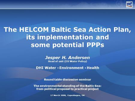 The HELCOM Baltic Sea Action Plan, its implementation and some potential PPPs Jesper H. Andersen Head of unit (EU Water Policy) DHI Water Environment Health.