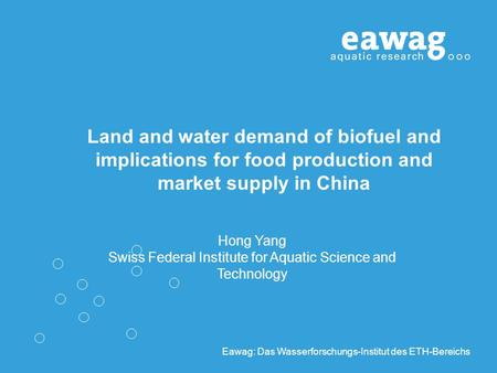 Eawag: Das Wasserforschungs-Institut des ETH-Bereichs Land and water demand of biofuel and implications for food production and market supply in China.
