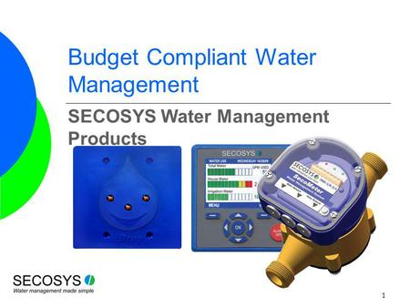 1 Budget Compliant Water Management SECOSYS Water Management Products.