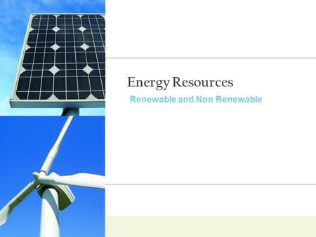 Energy Resources Renewable and Non Renewable.