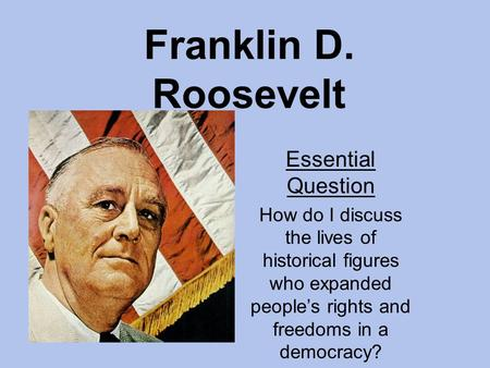 Franklin D. Roosevelt Essential Question