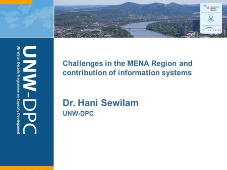 1 Challenges in the MENA Region and contribution of information systems Dr. Hani Sewilam UNW-DPC.