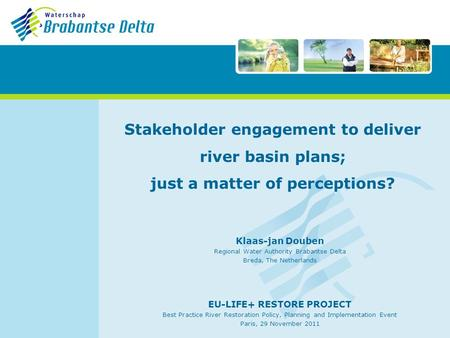 Stakeholder engagement to deliver river basin plans; just a matter of perceptions? Klaas-jan Douben Regional Water Authority Brabantse Delta Breda, The.