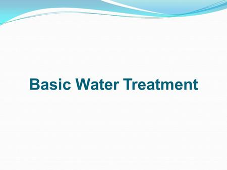 Basic Water Treatment Water Chemistry In order to understand how to best serve a customers needs, a system integrator needs to understand water chemistry.