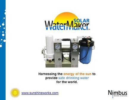 Harnessing the energy of the sun to provide safe drinking water for the world. www.sunshineworks.com.