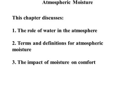 Atmospheric Moisture This chapter discusses: