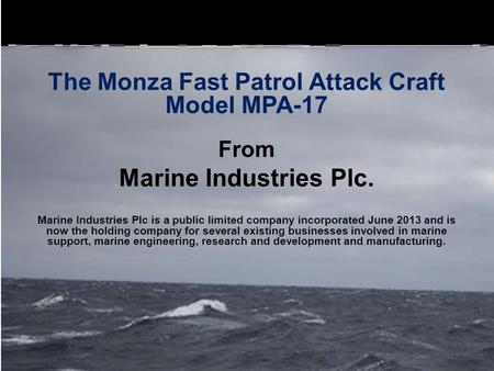 The Monza Fast Patrol Attack Craft Model MPA-17 From Marine Industries Plc. Marine Industries Plc is a public limited company incorporated June 2013 and.