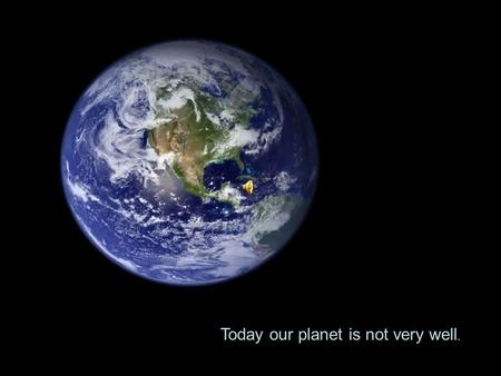 Today our planet is not very well. Something simple… That everybody can do… That has a great impact We often ask ourselves what we can do about it?