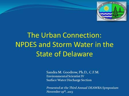 The Urban Connection: NPDES and Storm Water in the State of Delaware Sandra M. Goodrow, Ph.D., C.F.M. Environmental Scientist IV Surface Water Discharge.