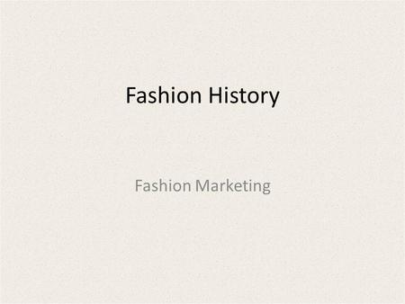 Fashion History Fashion Marketing.