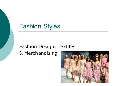 Fashion Styles Fashion Design, Textiles & Merchandising.
