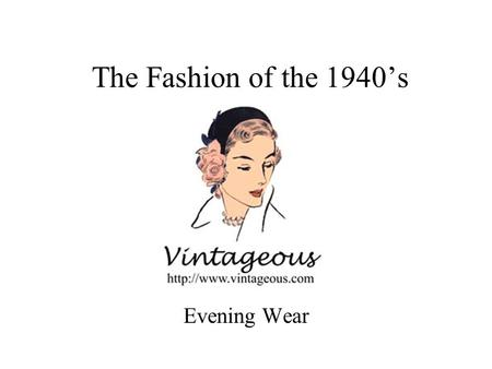 The Fashion of the 1940's Evening Wear.