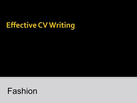Fashion. Curriculum Vitae (Latin: the course of ones life) An outline of a persons educational and professional history What is the purpose of a CV? To.