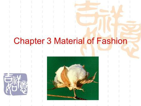 Chapter 3 Material of Fashion. The main content of this lesson What is textile fibers? Textile fiber character Classification of fibers Nature Fibers.