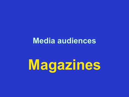 Media audiences Magazines. Magazine audiences How do magazine publishers… Identify Serve Maintain Measure …their audiences?