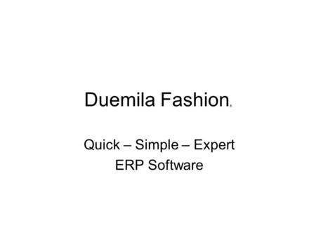 Duemila Fashion ® Quick – Simple – Expert ERP Software.