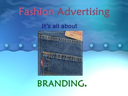 Fashion Advertising BRANDING. Its all about. So what is a brand? A brand is a sophisticated Communication System. Its a useful Organizational System.