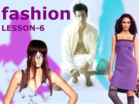 Fashion LESSON-6. go online participate in a conversation answer questions learn question words learn fashion vocabulary In this lesson you will :