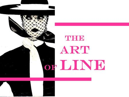 The Art of Line. Line Refers to an elongated mark that connects two or more points. Line –encloses space –divides space –creates shapes.