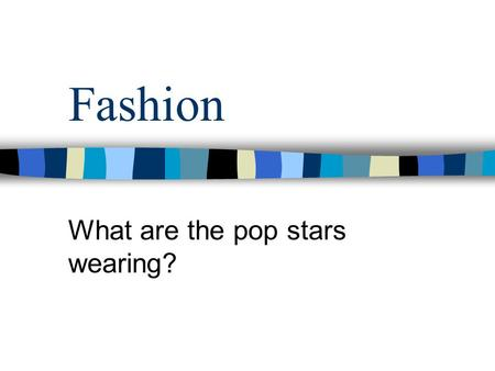 What are the pop stars wearing?