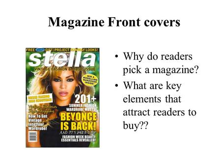 Magazine Front covers Why do readers pick a magazine? What are key elements that attract readers to buy??