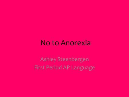 No to Anorexia Ashley Steenbergen First Period AP Language.