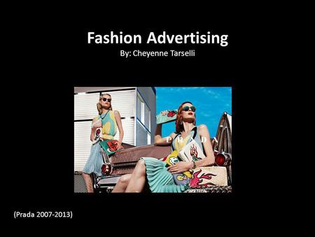 Fashion Advertising By: Cheyenne Tarselli (Prada 2007-2013)