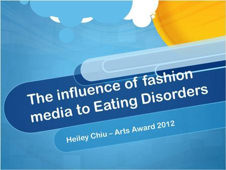 The influence of fashion media to Eating Disorders Heiley Chiu – Arts Award 2012.
