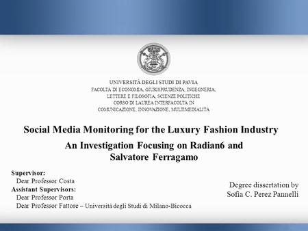 Social Media Monitoring for the Luxury Fashion Industry An Investigation Focusing on Radian6 and Salvatore Ferragamo UNIVERSITÀ DEGLI STUDI DI PAVIA FACOLTÀ.