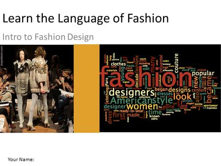 Learn the Language of Fashion Intro to Fashion Design Your Name: