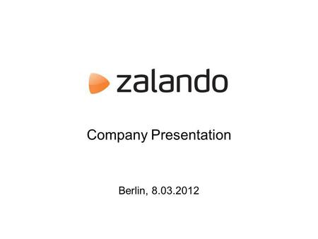 Company Presentation Berlin, 8.03.2012. Zalando in a box 2 Germanys biggest online shoe store and becoming Europes leading online fashion store We offer.